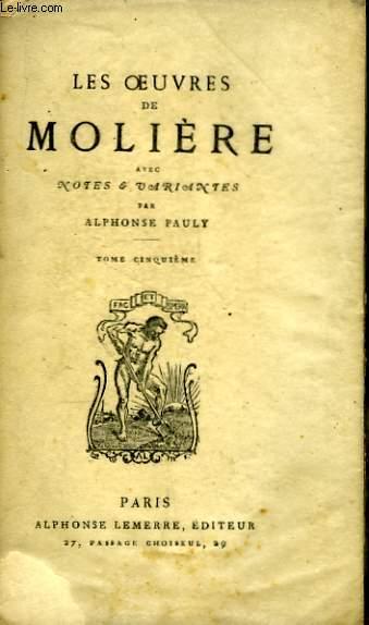 Les Oeuvres de Molière. TOME V : Le Tartuffe ou l'Imposteur, Amphitryon, Georges Dandin, Relation de la Feste de Versailles.