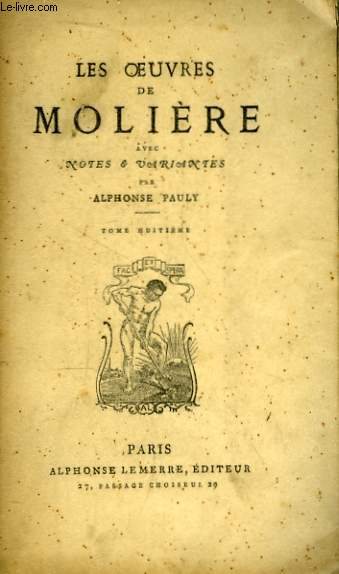 Les Oeuvres de Molière. TOME VIII : Les Femmes Savantes, Le Malade Imaginaire, La Jalousie du Barbouillé, Le Médecin Volant.