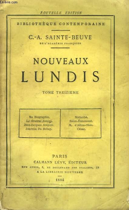 Nouveaux Lundis. TOME XIII : Ma Biographie, Le Général Jomini, Jean-Jacques Ampère, Joachim Du Bellay, Malherbe, Saint-Evremond, M. d'Alton-Shé, César.