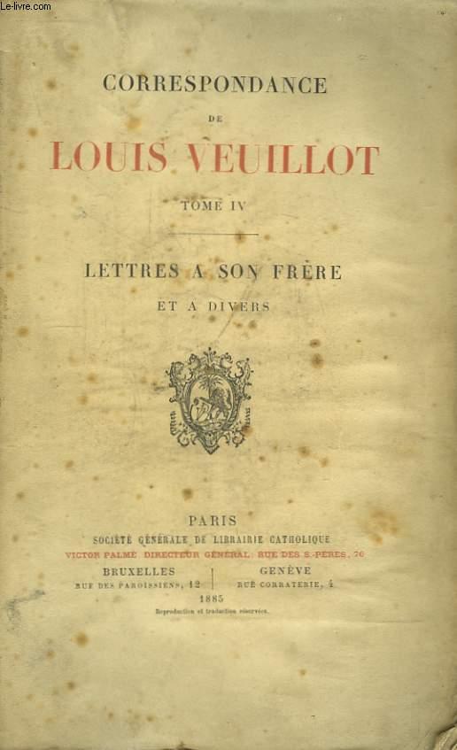 Correspondance de Louis Veuillot. TOME IV : Lettres à son Frère et à divers.