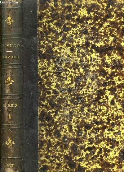 Oeuvres de Victor Hugo. Le Rhin - Lettres à un ami, Tome 1er.