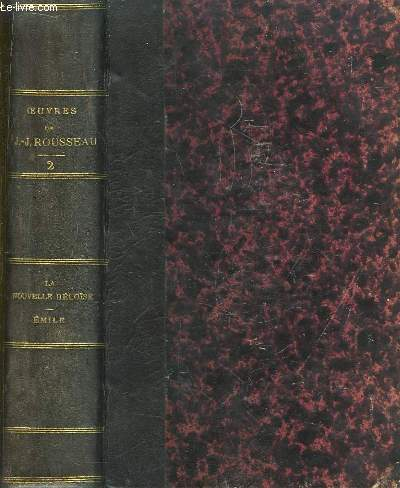 Oeuvres Complètes de J.J. Rousseau, avec des notes historiques. TOME II : La Nouvelle Héloïse - Emile - Lettre à M. de Beaumont.