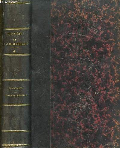 Oeuvres Complètes de J.J. Rousseau, avec des notes historiques. TOME IV : Dialogues - Correspondace.