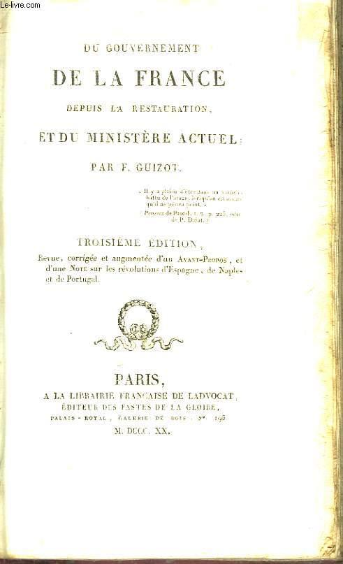 Du Gouvernement de la France, depuis la Restauration, et du Ministère Actuel.
