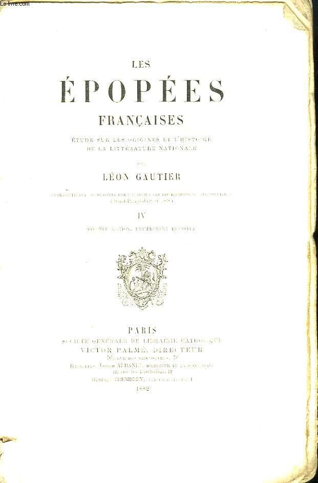 Les Epopées Françaises. Etude sur les origines et l'histoire de la Littérature Nationale. TOME IV