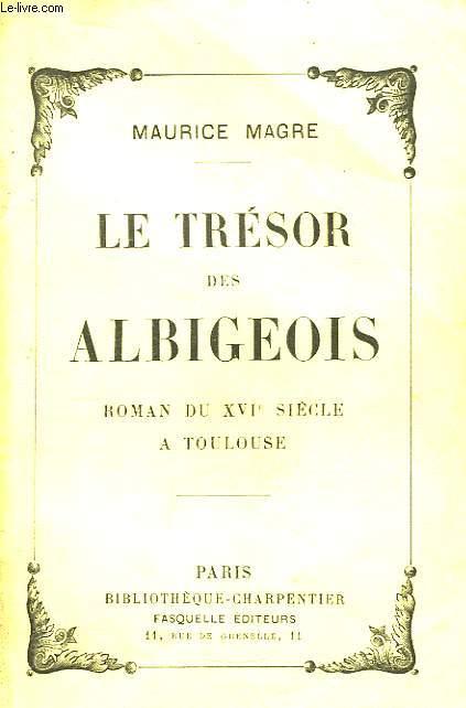 Le Trésor des Albigeois. Roman du XVIe siècle à Toulouse.