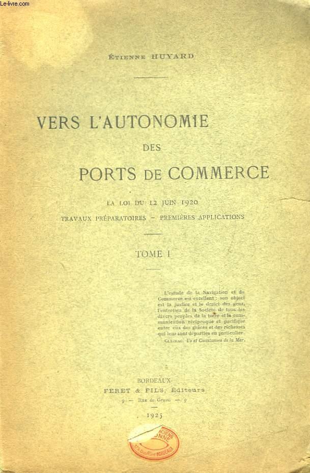 Vers l'Autonomie des Ports de Commerce. La Loi du 12 juin 1920 - Travaux Préparatoires - Premières applications. TOME 1