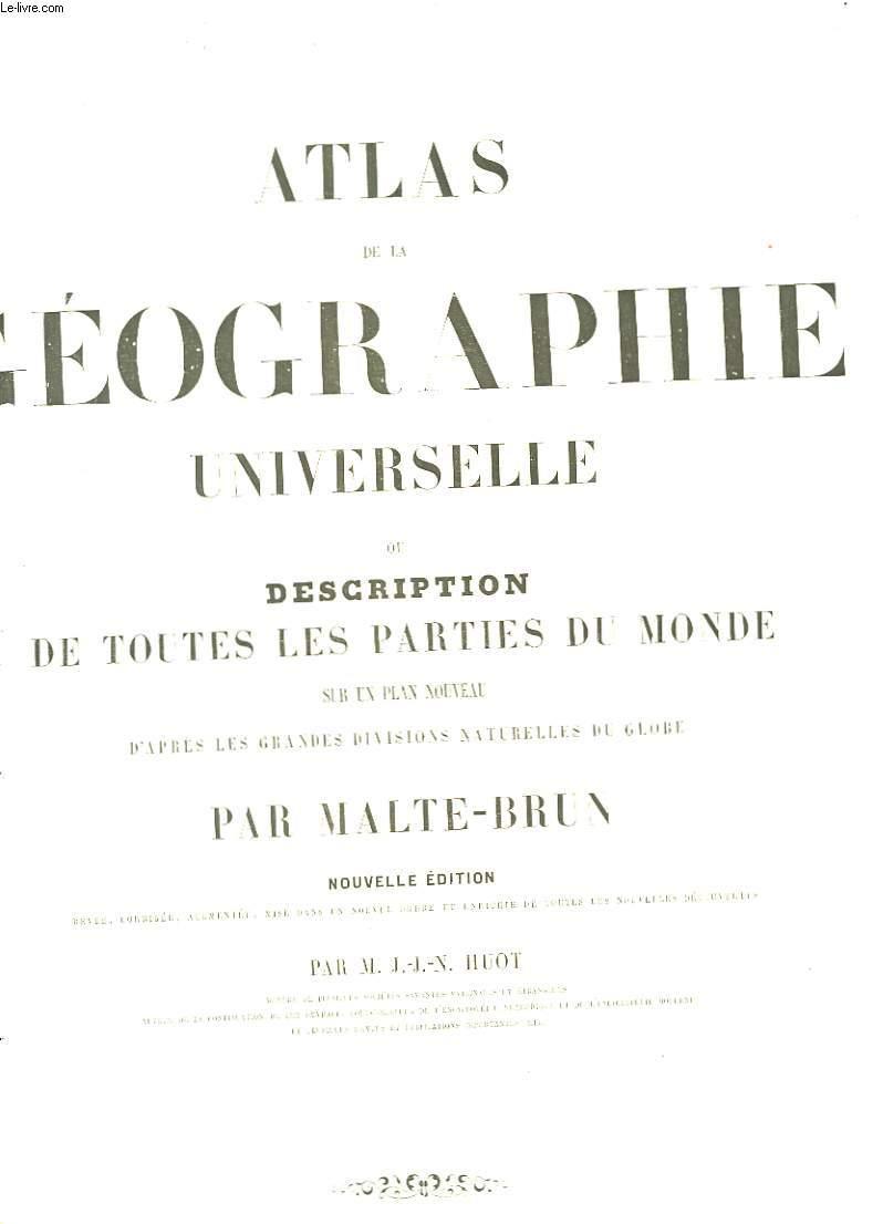 Atlas de la Géographie Universelle, ou Description de toutes les parties du monde, sur un plan nouveau, d'après les grandes divisions naturelles du globe.