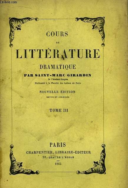 Cours de Littérature Dramatique, ou de l'usage des Passions dans le Drame. TOME III