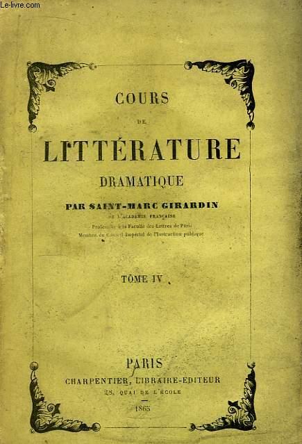 Cours de Littérature Dramatique, ou de l'usage des Passions dans le Drame. TOME IV