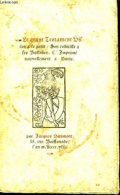 Le Grand Testament Vil. Lon et le petit, son condicille et les ballades