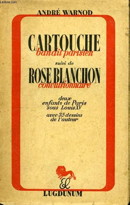 Cartouche, bandit parisien. Suivi de Rose Blanchon, convulsionnaire.