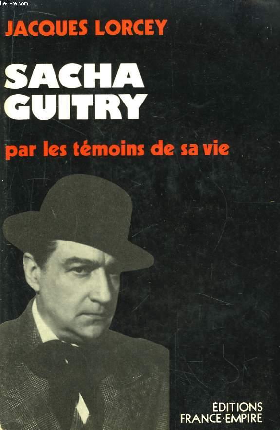 Sacha Guitry par les témoins de sa vie.