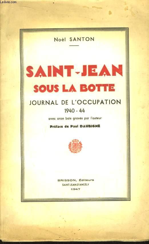 Saint-Jean sous la Botte. Journal de l'Occupation 1940 - 44