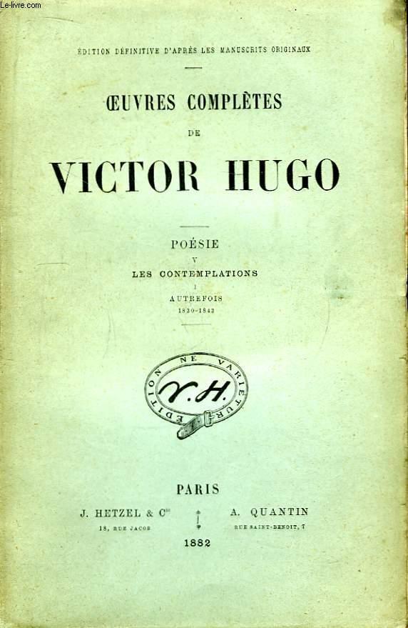 Oeuvres complètes de Victor Hugo. Poésie, TOME V : Les Contemplations, Tome 1 : Autrefois, 1830 - 1843