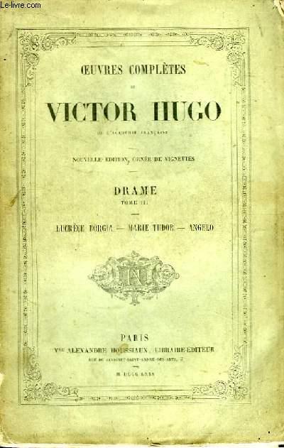 Oeuvres complètes de Victor Hugo. Drame. TOME III : Lucrèce Borgia, Marie Tudor, Angelo.