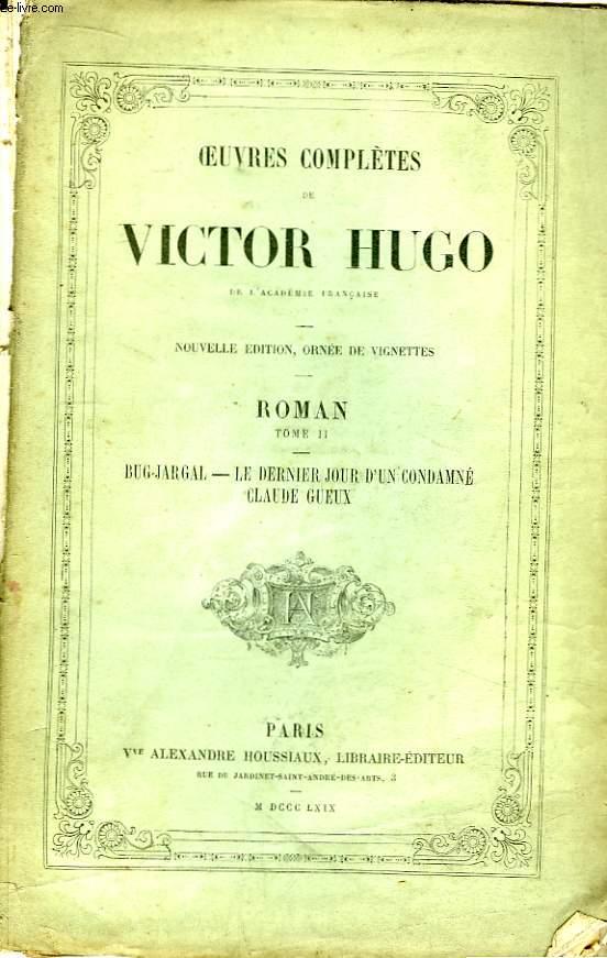Oeuvres complètes de Victor Hugo. Roman, TOME II : Bug-Jargal, Le dernier jour d'un condamné, Claude Gueux.