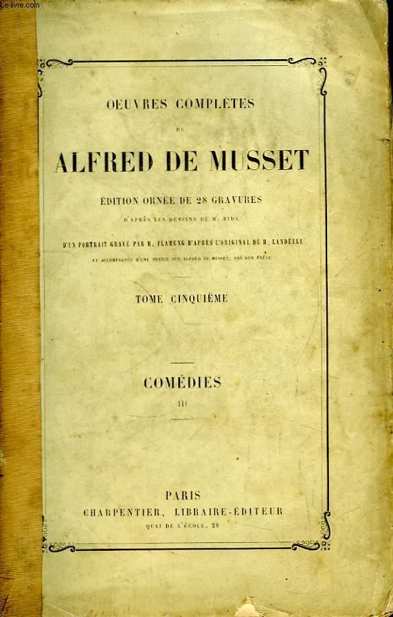 Oeuvres Complètes de Alfred de Musset. TOME V : Comédies, 3ème partie
