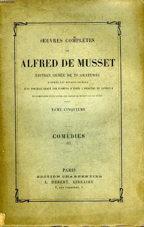 Oeuvres Complètes de Alfred de Musset. TOME V : Comédies, 3ème partie.