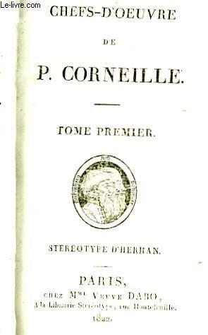 Chefs-d'Oeuvre de Th. Corneille. TOME 1 : Le Cid, Horace, Cinna.