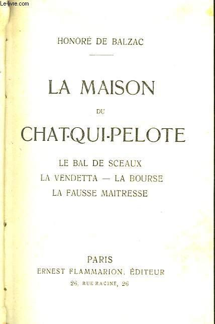 La maison du Chat-qui-pelote. Le Bal de Sceaux, La Vendetta, La Bourse, La Fausse Maitresse.