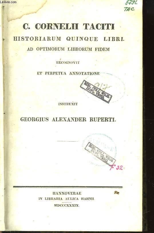 C. Cornelii Taciti historiarum quinque libri. Ad optimorum librorum fidem recognovit et perpetua annotatione intruxit Georgius Alexander Ruperti.