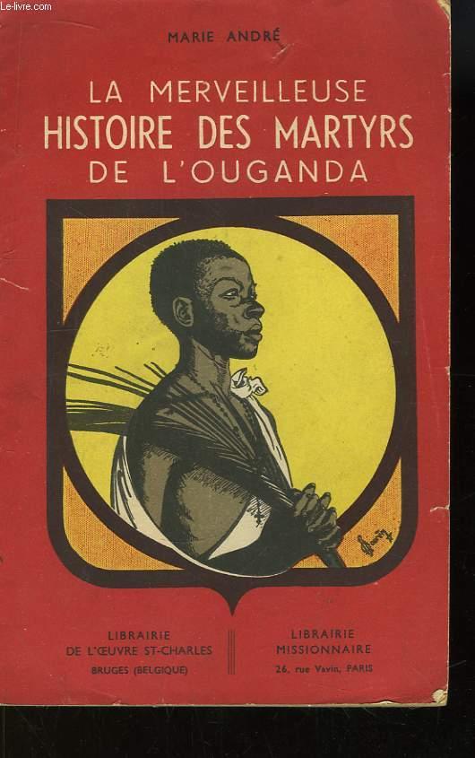 La merveilleuse histoire des martyrs de l'Ouganda.