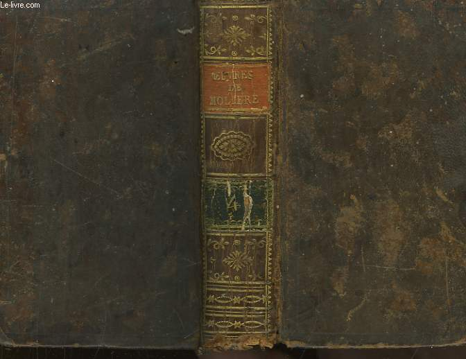 Oeuvres de J.B. Poquelin de Molière. TOME IV : Le Tartuffe, Amphytrion, George Dandin, Intermèdes de George Dandin, L'Avare.