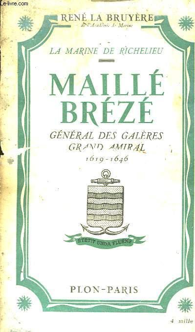 La Marine de Richelieu. Maillé-Brézé, Général des Galères Grand Amiral (1619 - 1646)