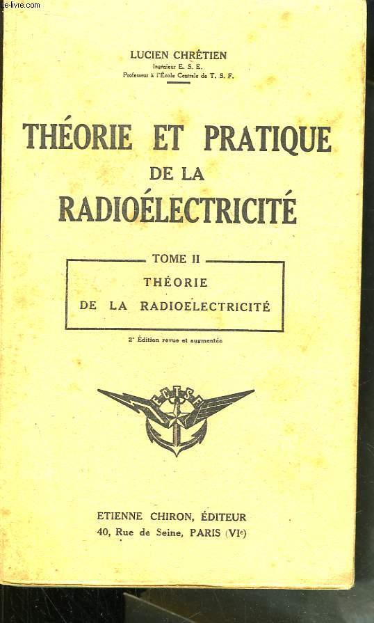 Théorie et Pratique de la Radioélectricité. TOME II : Théorie de la Radioélectricité.