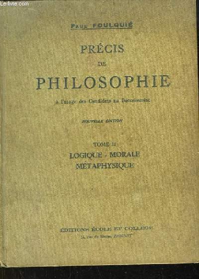 Précis de Philosophie, à l'usage des Candidats au Baccalauréat. TOME II : Logique - Morale - Métaphysique.