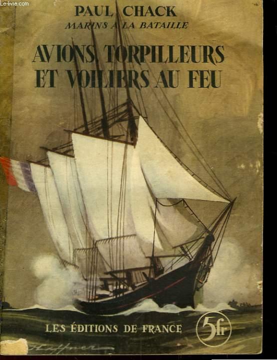 Avions Torpilleurs et Voiliers au Feu. Marins à la Bataille.