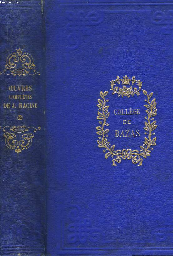 Oeuvres complètes de J. Racine. TOME II : Bérénice, Bajazet, Mithridate, Iphigénie en Aulide, Phèdre, Esther, Athalie.