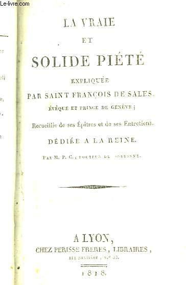 La Vraie et Solide Piété, expliquée par Saint François de Sales, Evêque et Prince de Genêve.