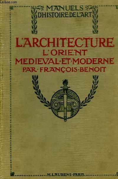 L'Architecture. L'Orient Médiéval et Moderne