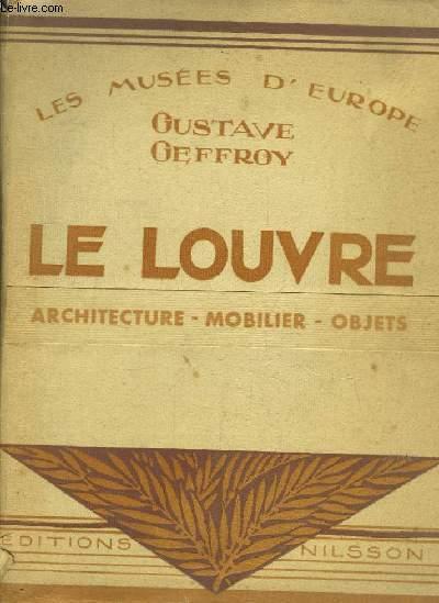 Les Musées d'Europe. Le Louvre. Architecture - Mobilier - Objets.