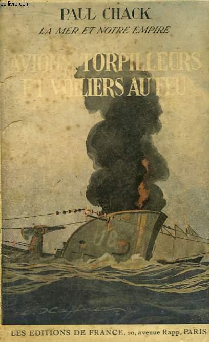 Avions, Torpilleurs et Voiliers au feu. La Mer et notre Empire.