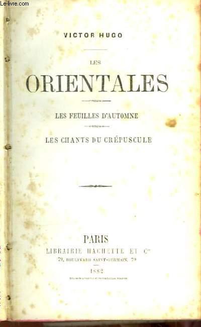Les Orientales. Les Feuilles d'Automne. Les Chants du Crépuscule.