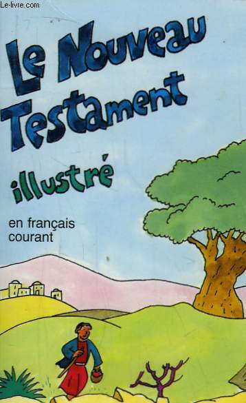 Le Nouveau Testament Illustré, en français courant.
