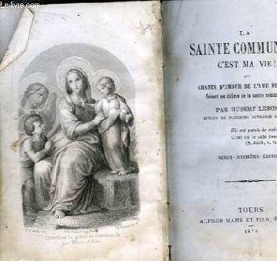 La Sainte Communion c'est ma vie ! ou Chants d'Amour de l'Ame Fervente faisant ses délices de la sainte communion