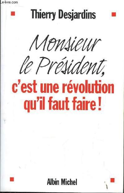 Monsieur le Président, c'est une révolution qu'il faut faire !