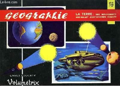 Livret Educatif Volumétrix N° 16 : Géographie : La Terre (ses mouvements, son relief, eaux marines, climats.