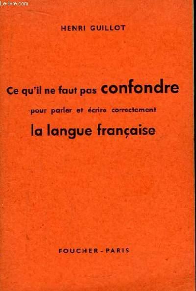 Ce qu'il ne faut pas confondre pour parler et écrire correctement la langue française.