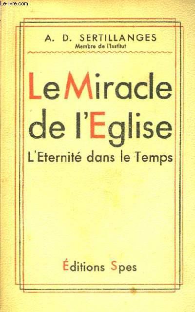 Le Miracle de L'Eglise. L'Eternité dans le Temps.