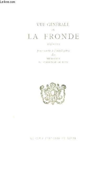 Vue Générale de La Fronde 1648 - 1653. Pour servir l'intelligence des Mémoires du Cardinal de Retz