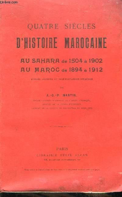 Quatre siècles d'Histoire Marocaine au Sahara de 1504 à 1902, au Maroc de 1894 à 1912