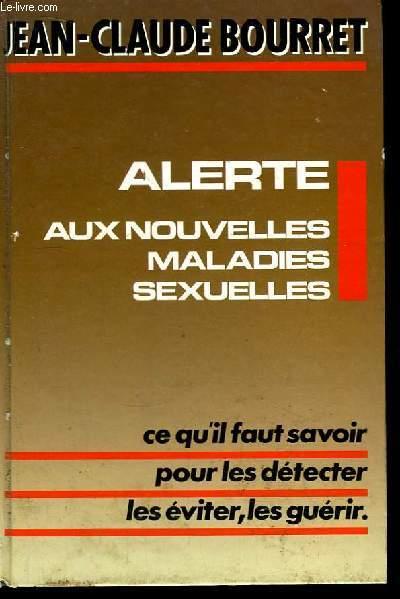Alerte. Aux nouvelles maladies sexuelles SIDA, Chlamydiae, Mycoplasmes, Herpès ... Ce qu'il faut savoir pour les détecter, les éviter, les guérir.
