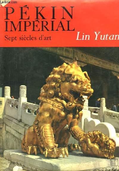 Pékin, Cité Impériale. Sept siècles d'Histoire