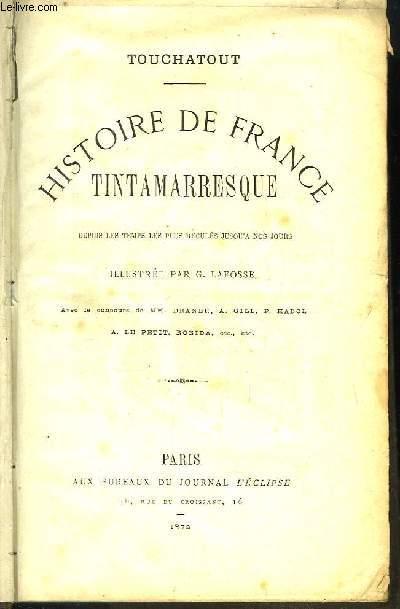 Histoire de France Tintamarresque, depuis les temps les plus reculés jusqu'à nos jours.
