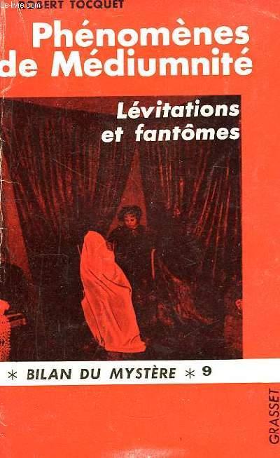 Phénomènes et Médiumnité. Lévitations et fantômes.